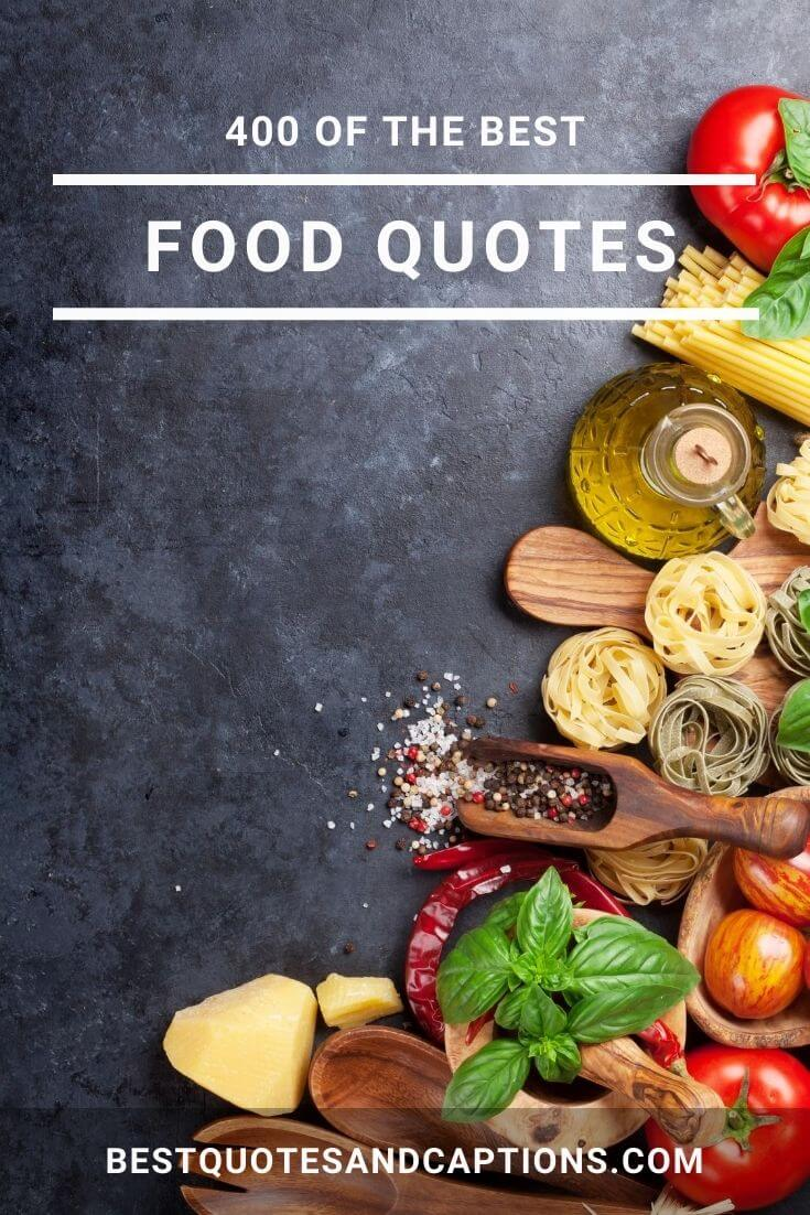 Looking for food quotes? We have over 400 of the best food quotes for Instagram, including food captions, and everything you need for cooking, eating and enjoying food.