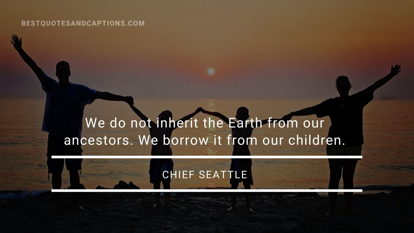 Famous family road trip quotes - Chief Seattle