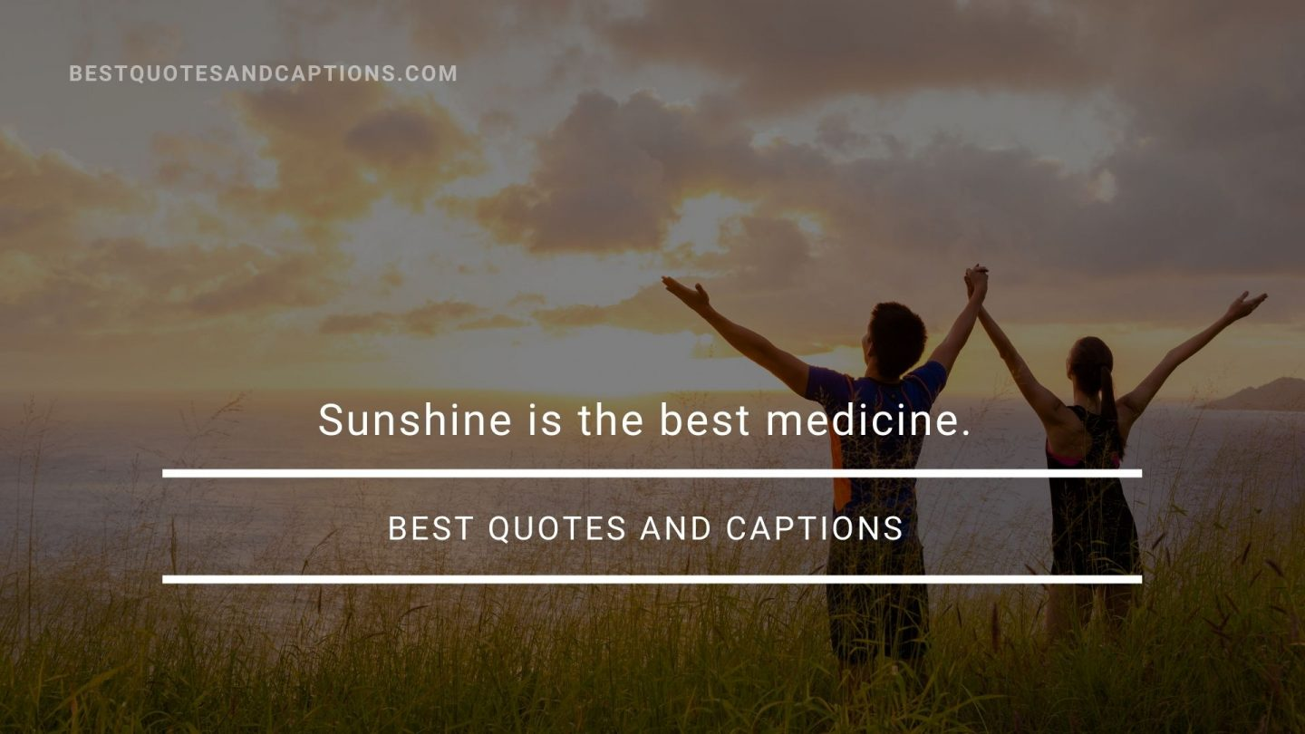 Quote on sunlight - sunshine is the best medicine